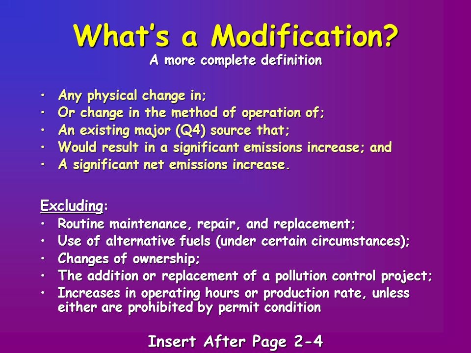 What's a Modification? A more complete definition Any physical change in;Any physical change in; Or change in the method of operation of;Or change in