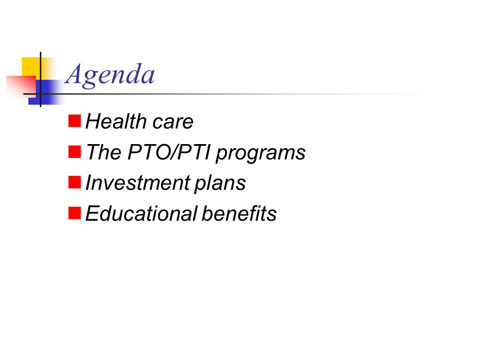 Agenda Health care The PTO/PTI programs Investment plans Educational benefits