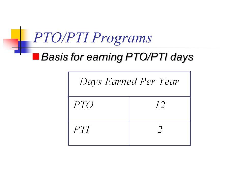 PTO/PTI Programs Basis for earning PTO/PTI days Basis for earning PTO/PTI days