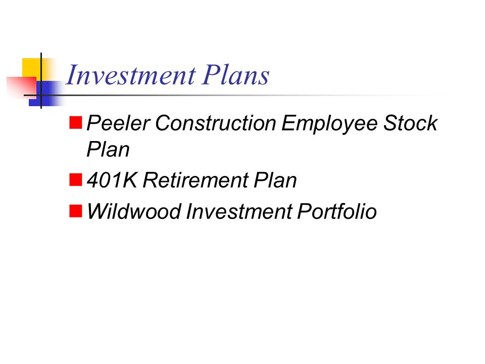 Investment Plans Peeler Construction Employee Stock Plan 401K Retirement Plan Wildwood Investment Portfolio