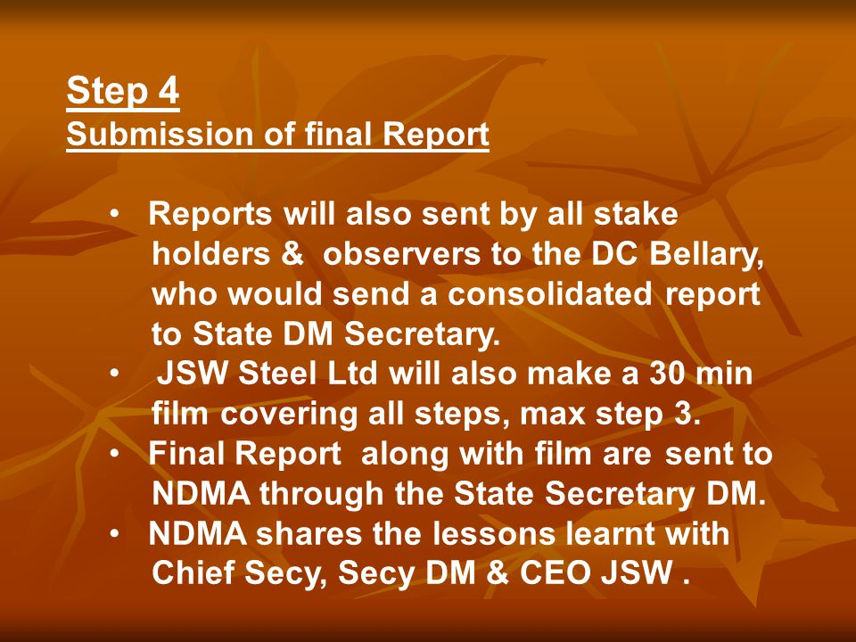 Step 4 Submission of final Report Reports will also sent by all stake holders & observers to the DC Bellary, who would send a consolidated report to State DM Secretary.