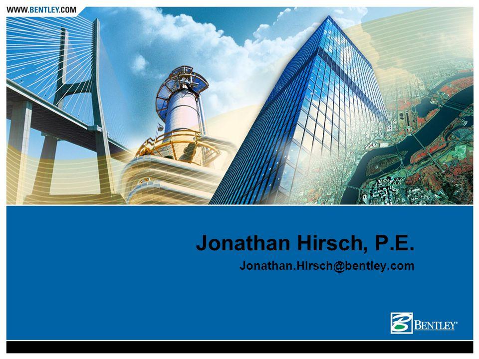 Jonathan Hirsch, P.E. Jonathan.Hirsch@bentley.com