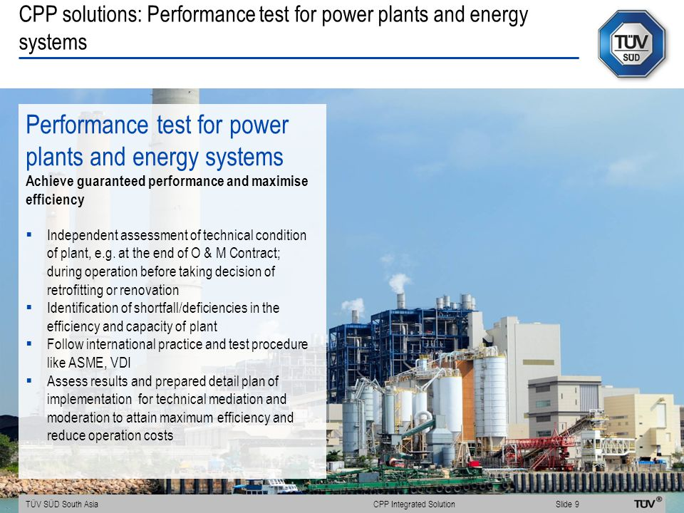 CPP solutions: Performance test for power plants and energy systems Performance test for power plants and energy systems Achieve guaranteed performance and maximise efficiency  Independent assessment of technical condition of plant, e.g.