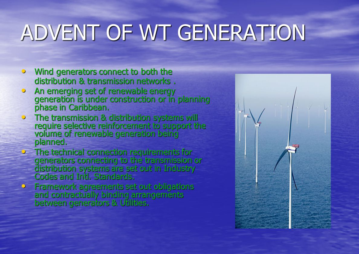 ADVENT OF WT GENERATION Wind generators connect to both the distribution & transmission networks.
