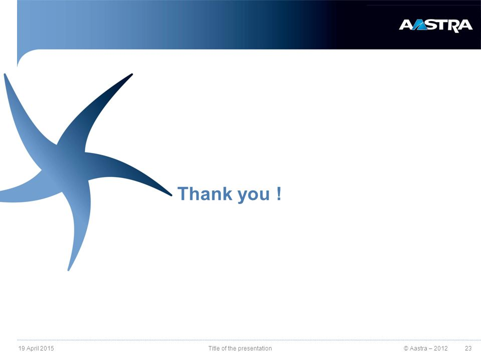 © Aastra – 2012 Thank you ! 19 April 2015Title of the presentation23