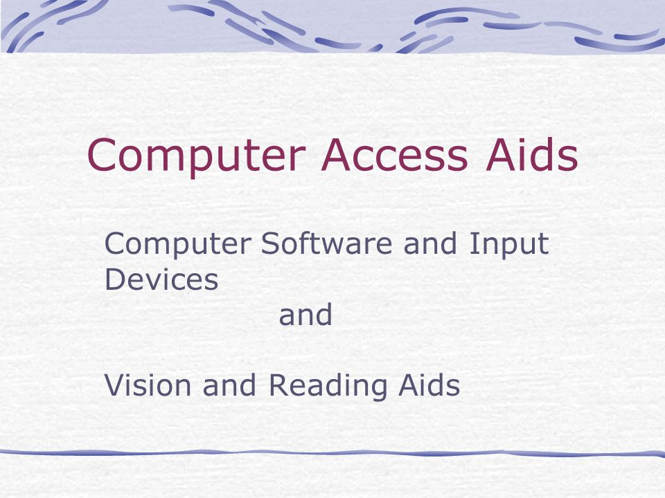 Computer Access Aids Computer Software and Input Devices and Vision and Reading Aids
