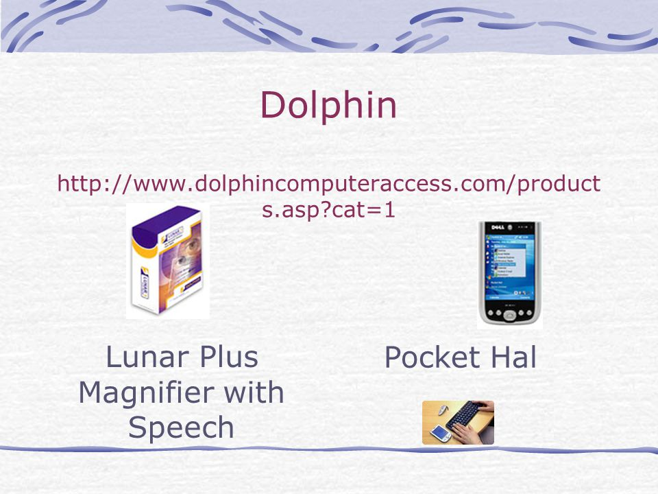 Dolphin http://www.dolphincomputeraccess.com/product s.asp cat=1 Pocket Hal Lunar Plus Magnifier with Speech
