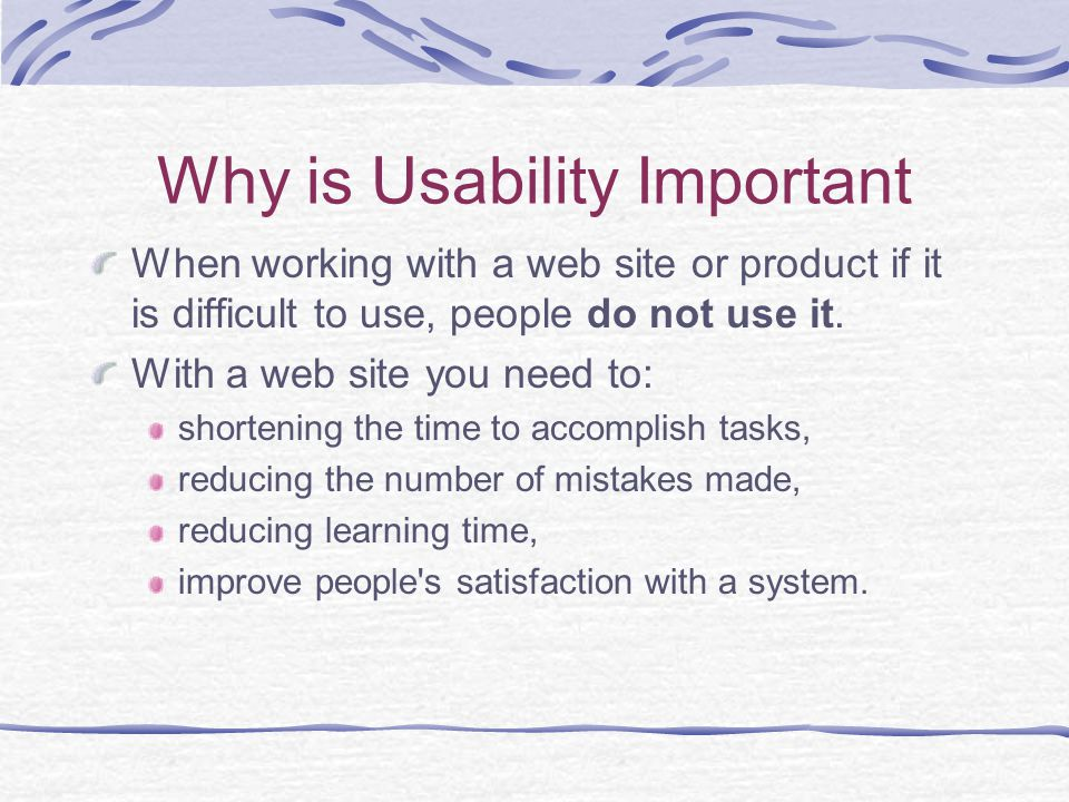 Why is Usability Important When working with a web site or product if it is difficult to use, people do not use it.