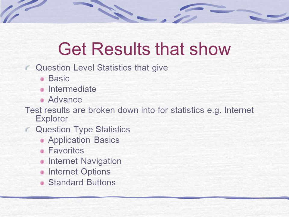 Get Results that show Question Level Statistics that give Basic Intermediate Advance Test results are broken down into for statistics e.g.