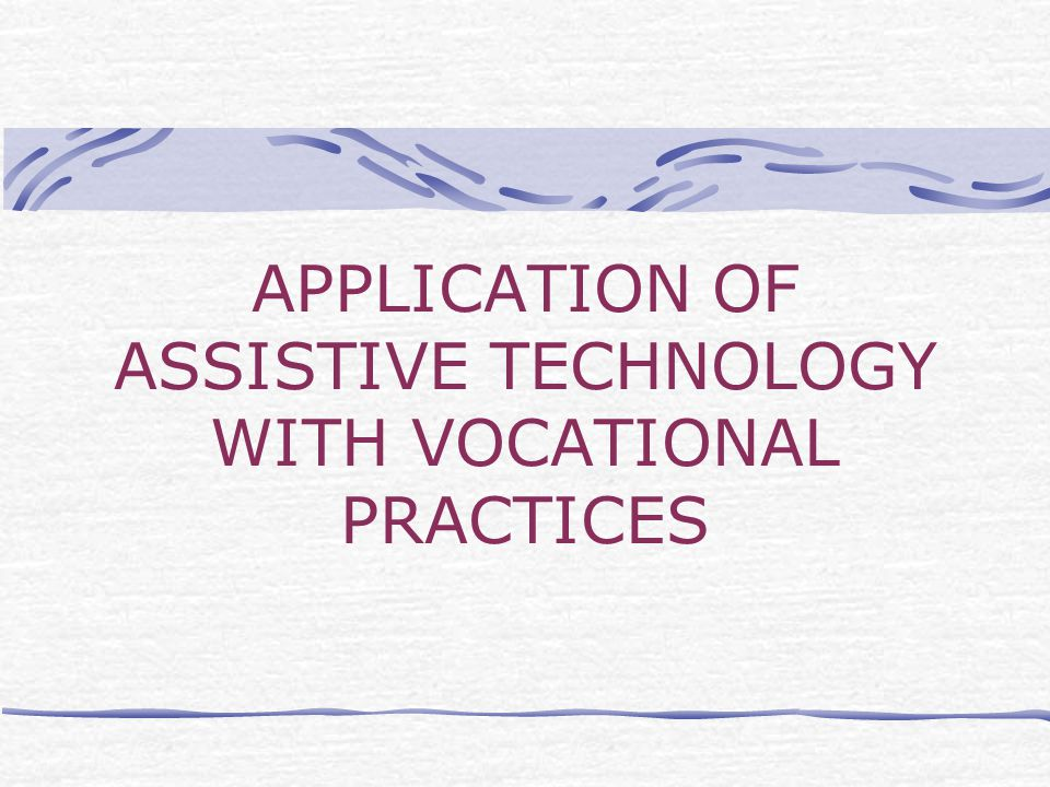 APPLICATION OF ASSISTIVE TECHNOLOGY WITH VOCATIONAL PRACTICES