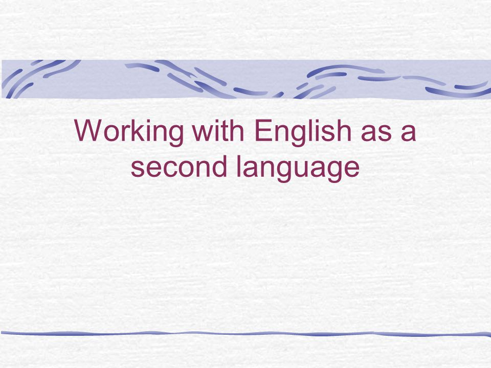 Working with English as a second language
