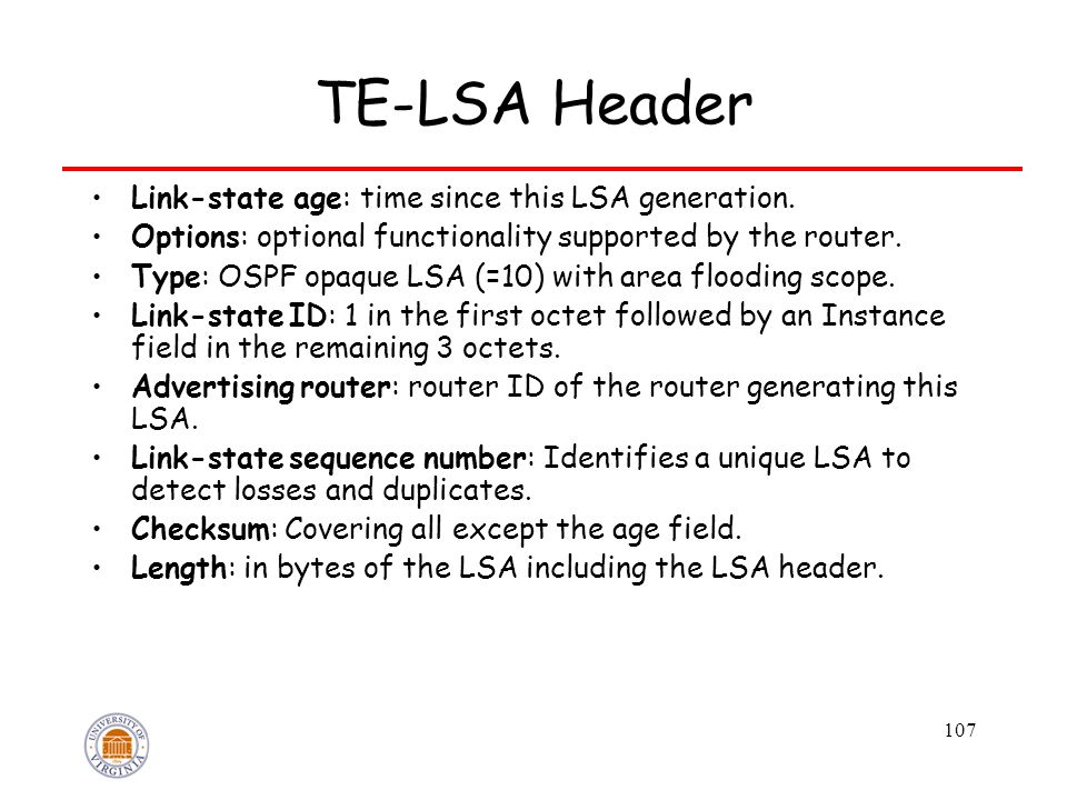 107 TE-LSA Header Link-state age: time since this LSA generation. Options: optional functionality supported by the router. Type: OSPF opaque LSA (=10)