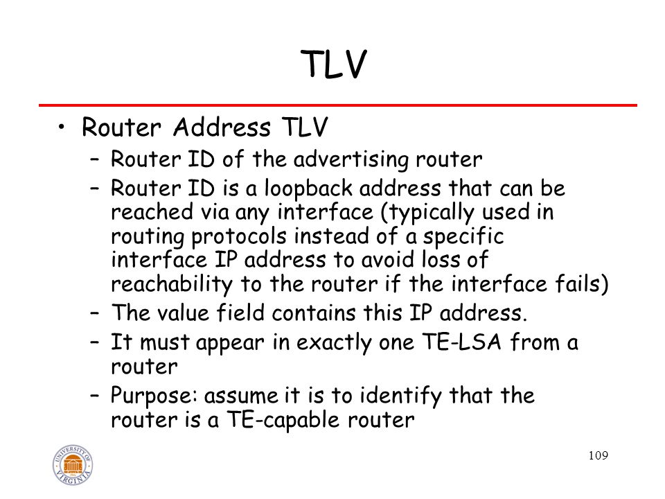 109 TLV Router Address TLV –Router ID of the advertising router –Router ID is a loopback address that can be reached via any interface (typically used