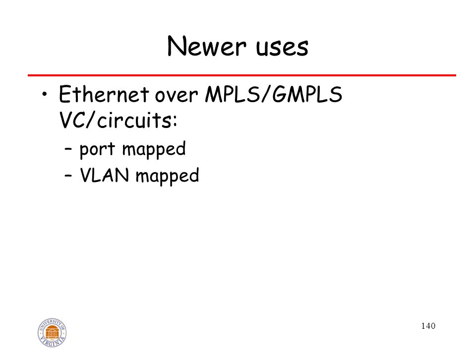 140 Newer uses Ethernet over MPLS/GMPLS VC/circuits: –port mapped –VLAN mapped