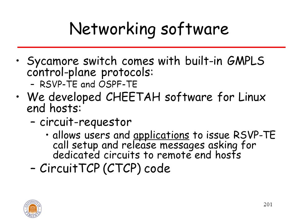 201 Networking software Sycamore switch comes with built-in GMPLS control-plane protocols: –RSVP-TE and OSPF-TE We developed CHEETAH software for Linu