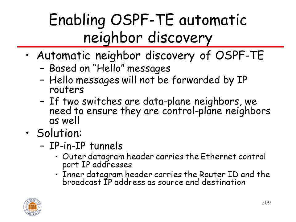 "209 Enabling OSPF-TE automatic neighbor discovery Automatic neighbor discovery of OSPF-TE –Based on ""Hello"" messages –Hello messages will not be forwa"