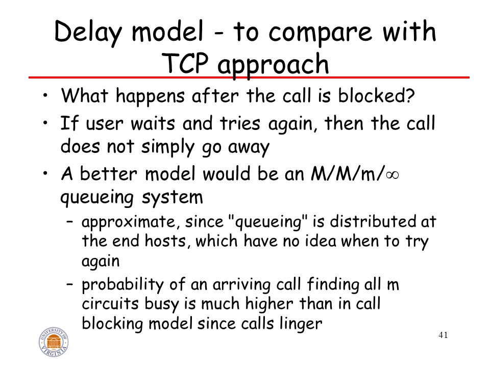 41 Delay model - to compare with TCP approach What happens after the call is blocked? If user waits and tries again, then the call does not simply go
