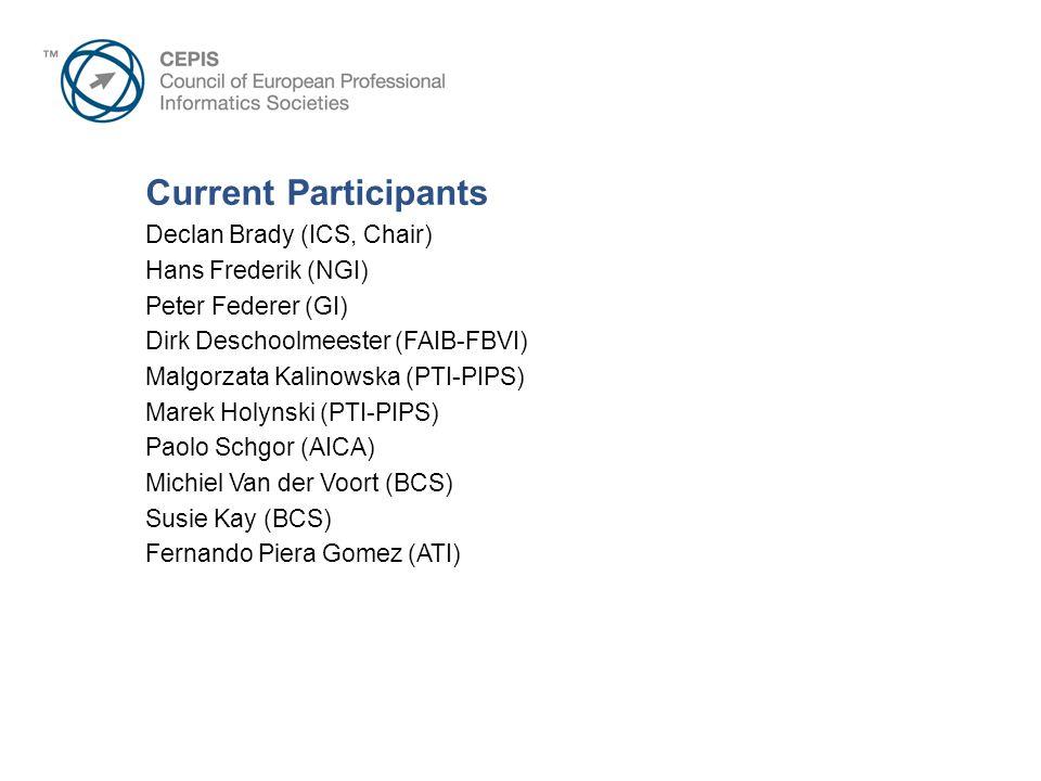Current Participants Declan Brady (ICS, Chair) Hans Frederik (NGI) Peter Federer (GI) Dirk Deschoolmeester (FAIB-FBVI) Malgorzata Kalinowska (PTI-PIPS) Marek Holynski (PTI-PIPS) Paolo Schgor (AICA) Michiel Van der Voort (BCS) Susie Kay (BCS) Fernando Piera Gomez (ATI)