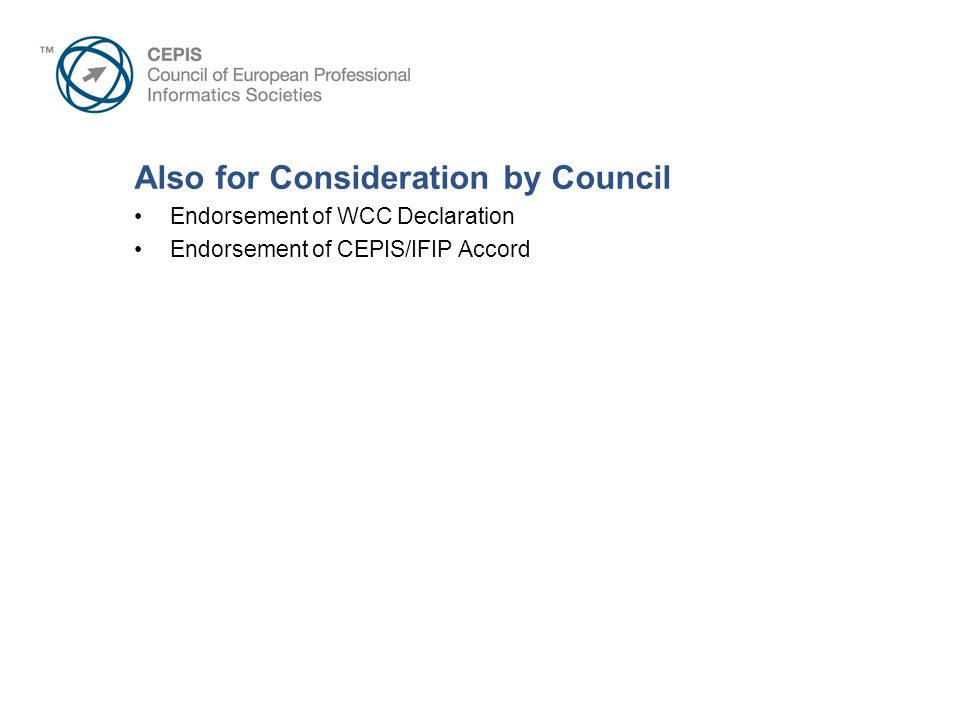 Also for Consideration by Council Endorsement of WCC Declaration Endorsement of CEPIS/IFIP Accord