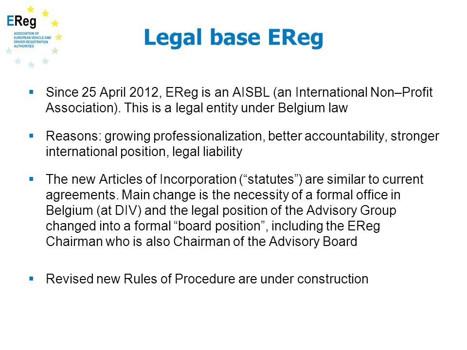 Legal base EReg  Since 25 April 2012, EReg is an AISBL (an International Non–Profit Association).