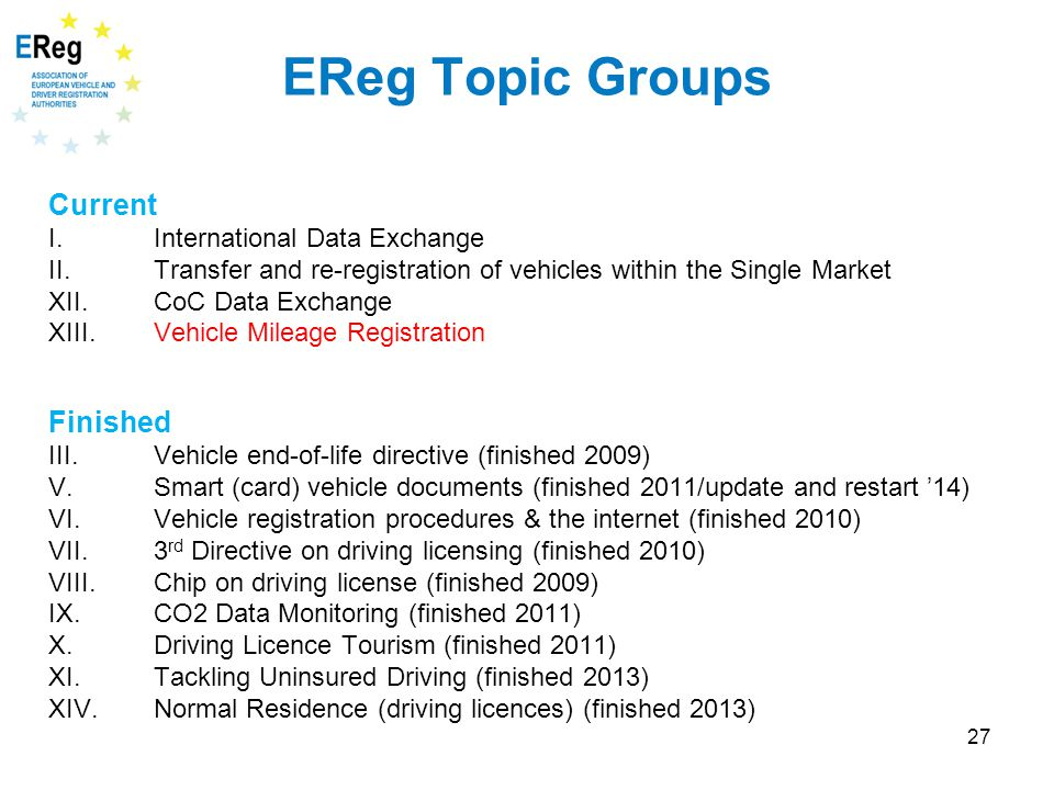 27 EReg Topic Groups Current I. International Data Exchange II. Transfer and re-registration of vehicles within the Single Market XII. CoC Data Exchan