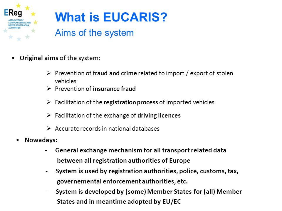 Original aims of the system:  Prevention of fraud and crime related to import / export of stolen vehicles  Facilitation of the registration process