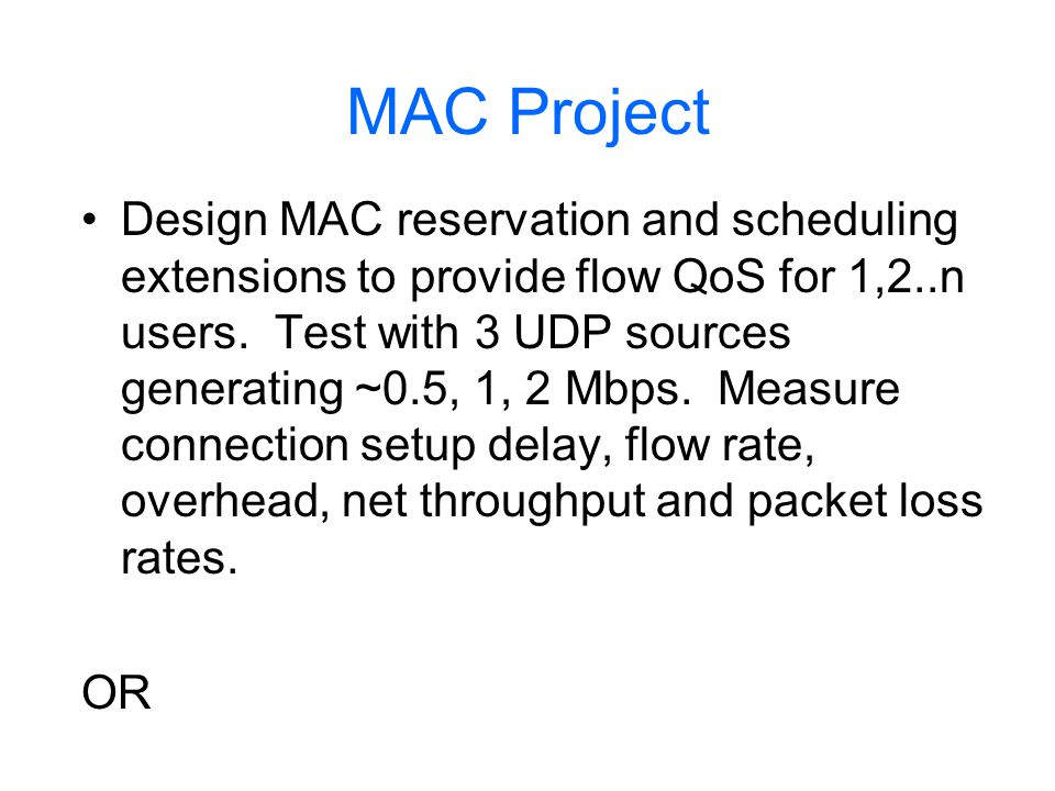 MAC Project Design MAC reservation, error control and scheduling extensions to provide fast downloading of large files to 1,2..n users with simultaneous requests.