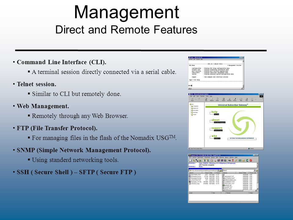Management Direct and Remote Features Command Line Interface (CLI). Telnet session. Web Management. FTP (File Transfer Protocol). SNMP (Simple Network