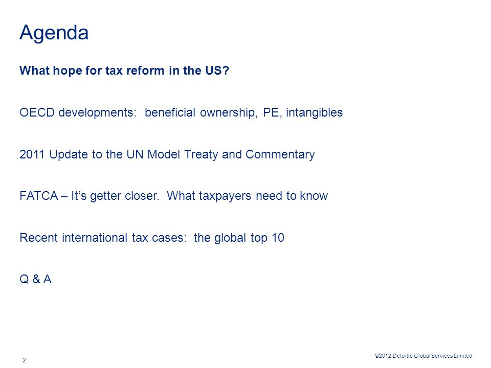 ©2012 Deloitte Global Services Limited 2 Agenda What hope for tax reform in the US? OECD developments: beneficial ownership, PE, intangibles 2011 Upda