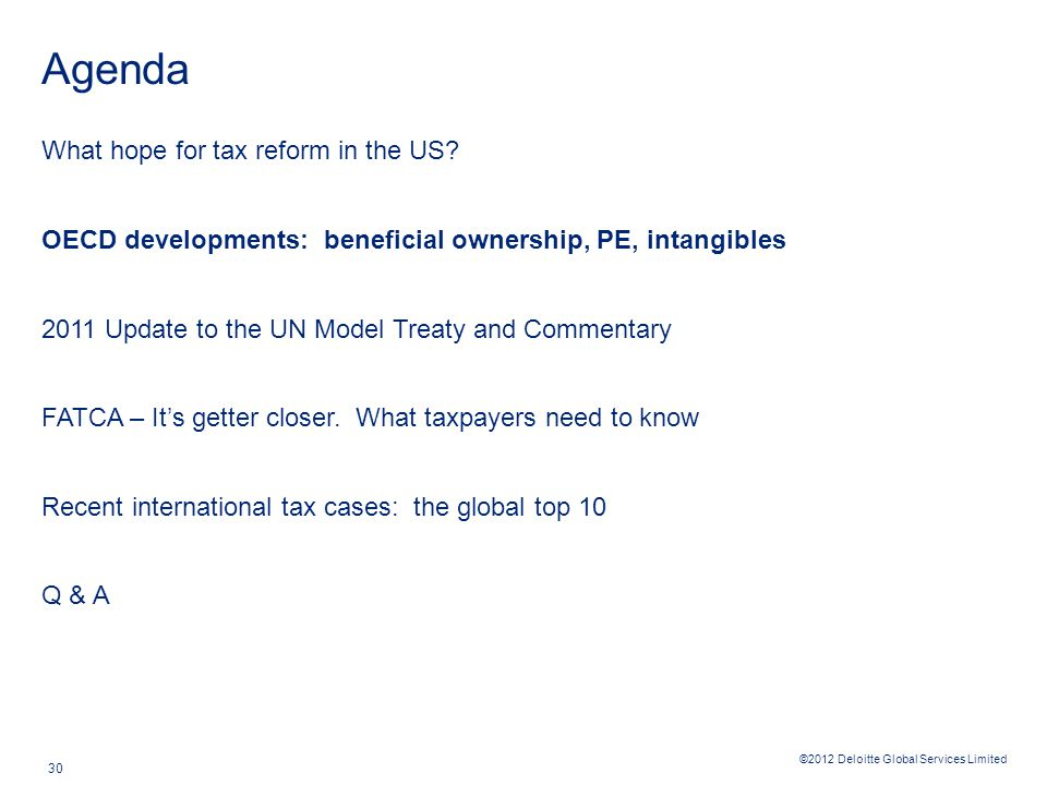 ©2012 Deloitte Global Services Limited 30 Agenda What hope for tax reform in the US.