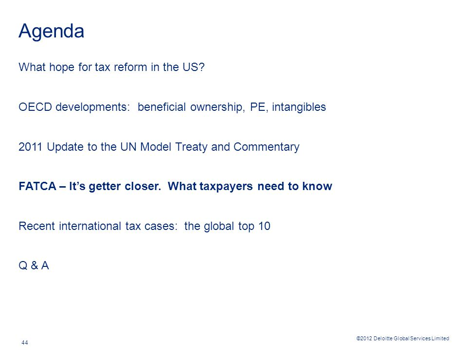 ©2012 Deloitte Global Services Limited 44 Agenda What hope for tax reform in the US? OECD developments: beneficial ownership, PE, intangibles 2011 Upd