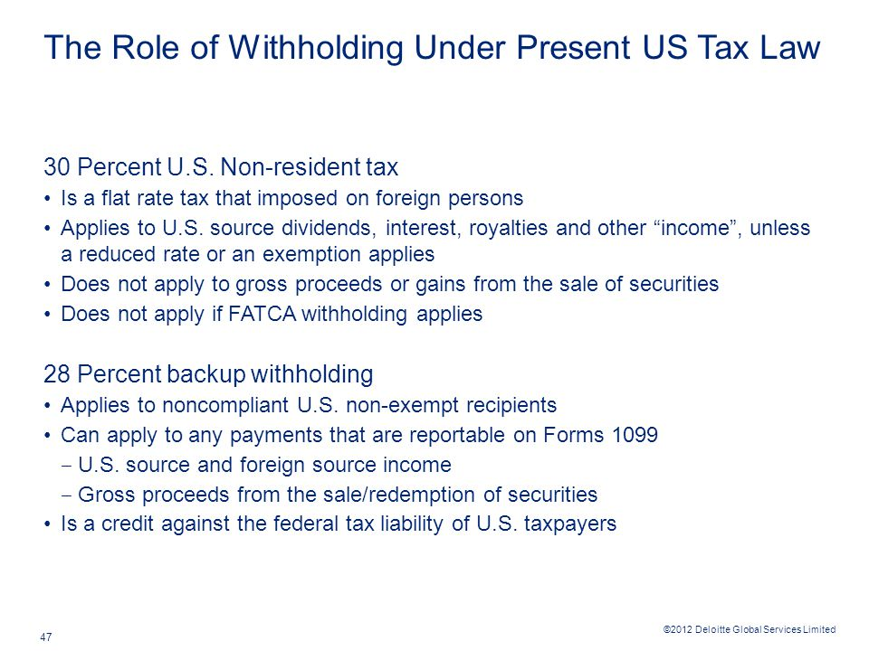 ©2012 Deloitte Global Services Limited 47 The Role of Withholding Under Present US Tax Law 30 Percent U.S.