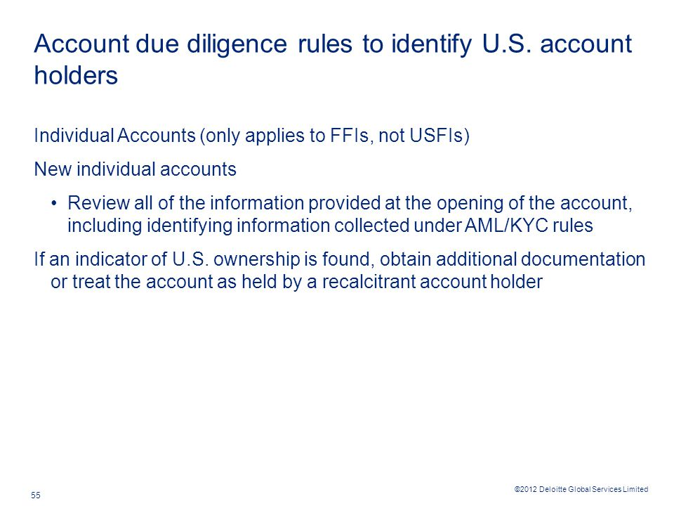 ©2012 Deloitte Global Services Limited 55 Account due diligence rules to identify U.S.