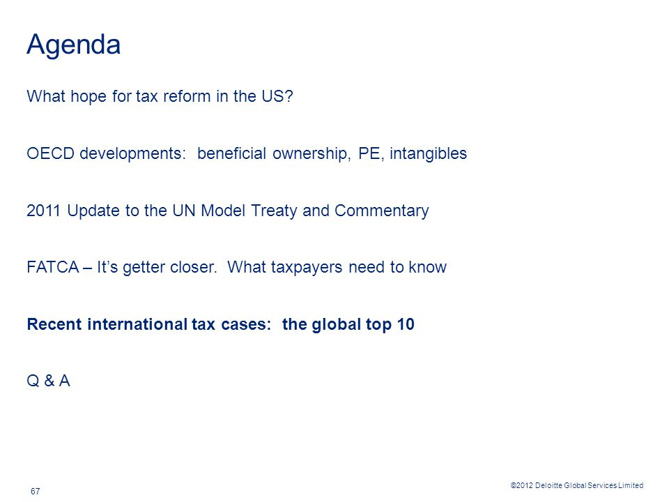 ©2012 Deloitte Global Services Limited 67 Agenda What hope for tax reform in the US.