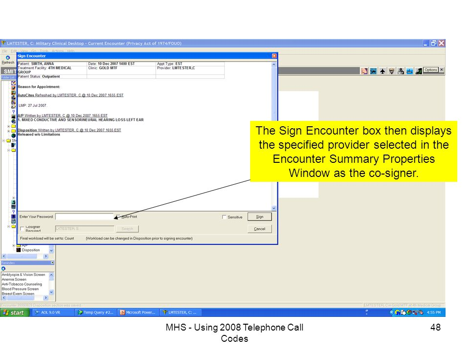 MHS - Using 2008 Telephone Call Codes 48 The Sign Encounter box then displays the specified provider selected in the Encounter Summary Properties Window as the co-signer.