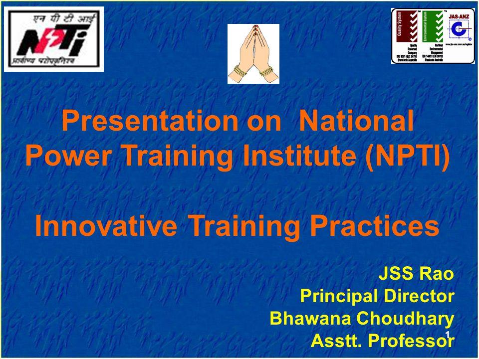 Presentation on National Power Training Institute (NPTI) Innovative Training Practices JSS Rao Principal Director Bhawana Choudhary Asstt.