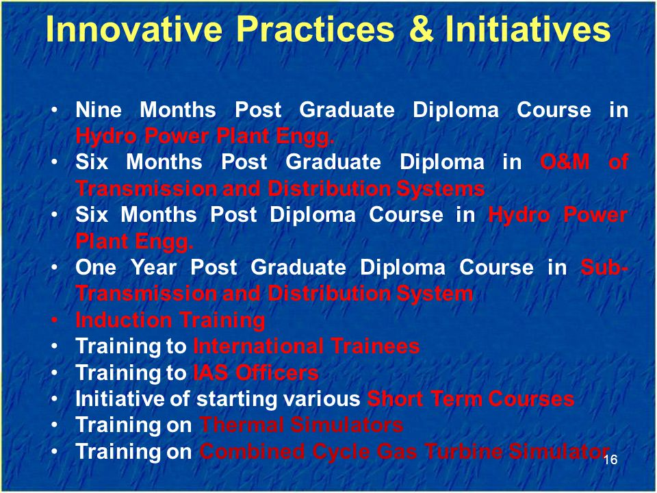 Innovative Practices & Initiatives Nine Months Post Graduate Diploma Course in Hydro Power Plant Engg.