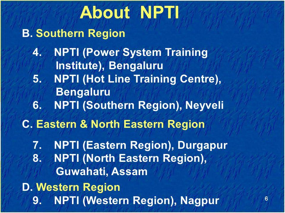 B.Southern Region 4. NPTI (Power System Training Institute), Bengaluru 5.