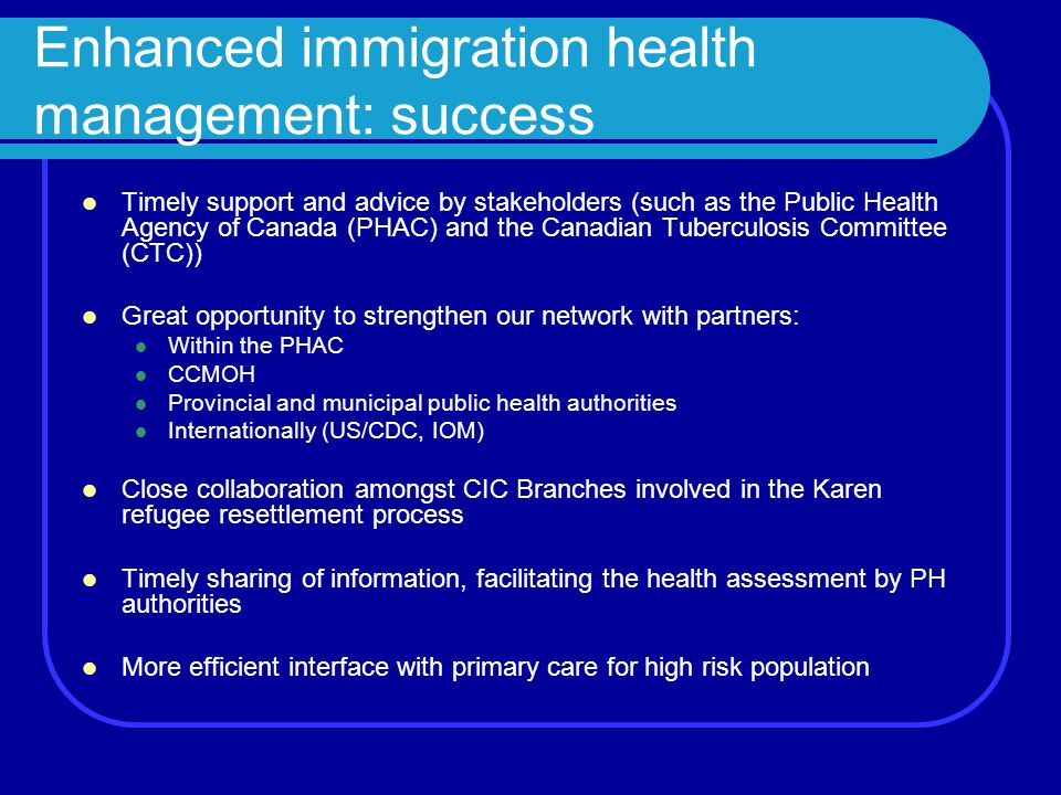 Enhanced immigration health management: success Timely support and advice by stakeholders (such as the Public Health Agency of Canada (PHAC) and the C