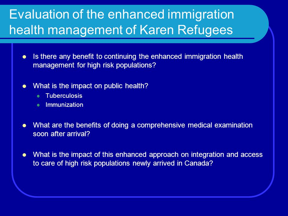 Evaluation of the enhanced immigration health management of Karen Refugees Is there any benefit to continuing the enhanced immigration health manageme