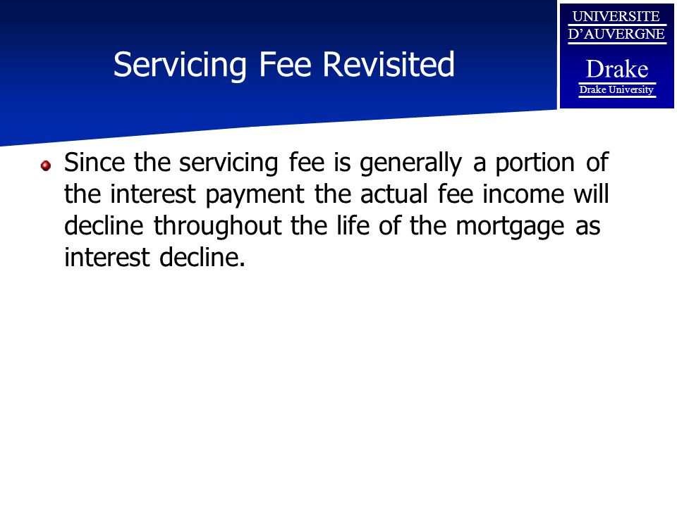 UNIVERSITE D'AUVERGNE Drake Drake University Servicing Fee Revisited Since the servicing fee is generally a portion of the interest payment the actual