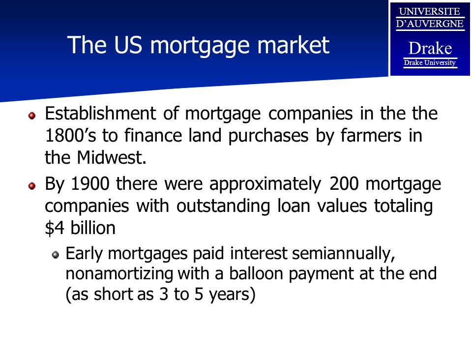 UNIVERSITE D'AUVERGNE Drake Drake University The US mortgage market Establishment of mortgage companies in the the 1800's to finance land purchases by