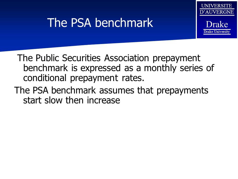 UNIVERSITE D'AUVERGNE Drake Drake University The PSA benchmark The Public Securities Association prepayment benchmark is expressed as a monthly series