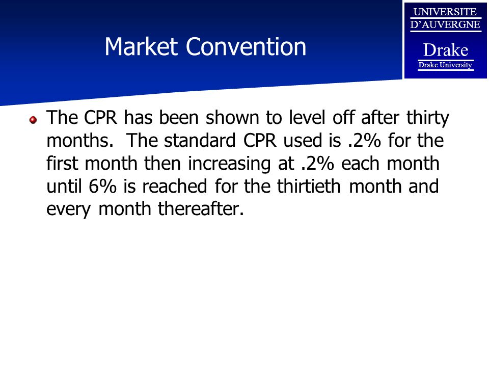 UNIVERSITE D'AUVERGNE Drake Drake University Market Convention The CPR has been shown to level off after thirty months. The standard CPR used is.2% fo