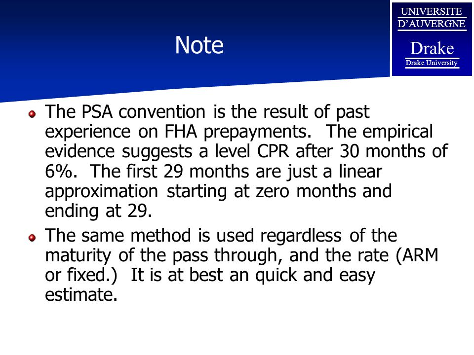 UNIVERSITE D'AUVERGNE Drake Drake University Note The PSA convention is the result of past experience on FHA prepayments. The empirical evidence sugge
