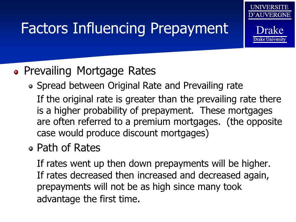 UNIVERSITE D'AUVERGNE Drake Drake University Factors Influencing Prepayment Prevailing Mortgage Rates Spread between Original Rate and Prevailing rate