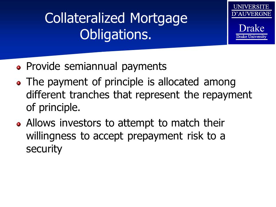UNIVERSITE D'AUVERGNE Drake Drake University Collateralized Mortgage Obligations. Provide semiannual payments The payment of principle is allocated am