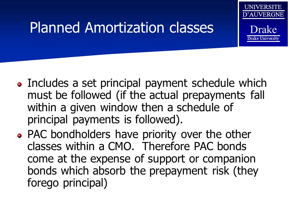 UNIVERSITE D'AUVERGNE Drake Drake University Planned Amortization classes Includes a set principal payment schedule which must be followed (if the act