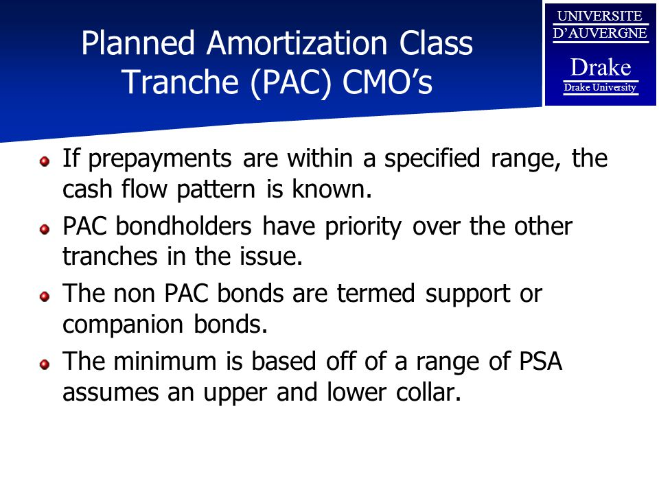 UNIVERSITE D'AUVERGNE Drake Drake University Planned Amortization Class Tranche (PAC) CMO's If prepayments are within a specified range, the cash flow