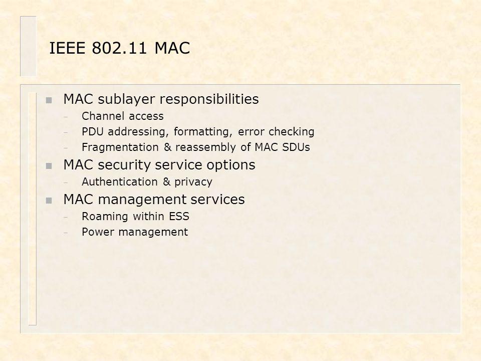 IEEE 802.11 MAC n MAC sublayer responsibilities – Channel access – PDU addressing, formatting, error checking – Fragmentation & reassembly of MAC SDUs